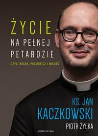 Życie na pełnej petardzie - ks. Jan Kaczkowski, Piotr Żyłka