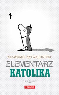 """""""Elementarz Katolika"""" - Sławomir Zatwardnicki"""