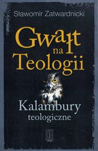 Gwałt na Teologii. Kalambury teologiczne - Zatwardnicki Sławomir